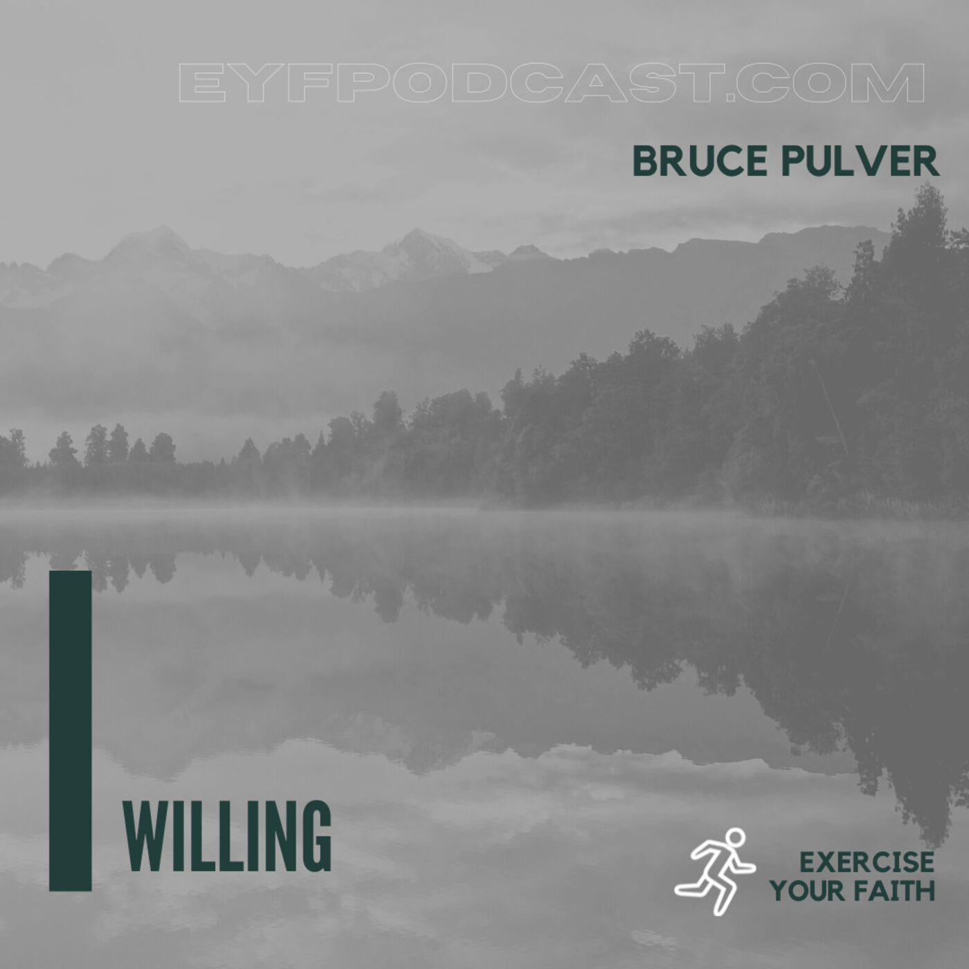 EYFPodcast- Exercise your Faith by being WILLING with Bruce Pulver