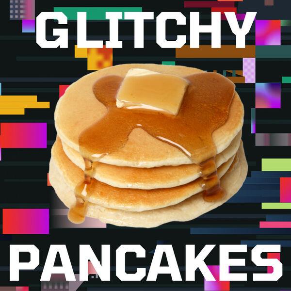 Glitchy Pancakes Podcast Artwork Image