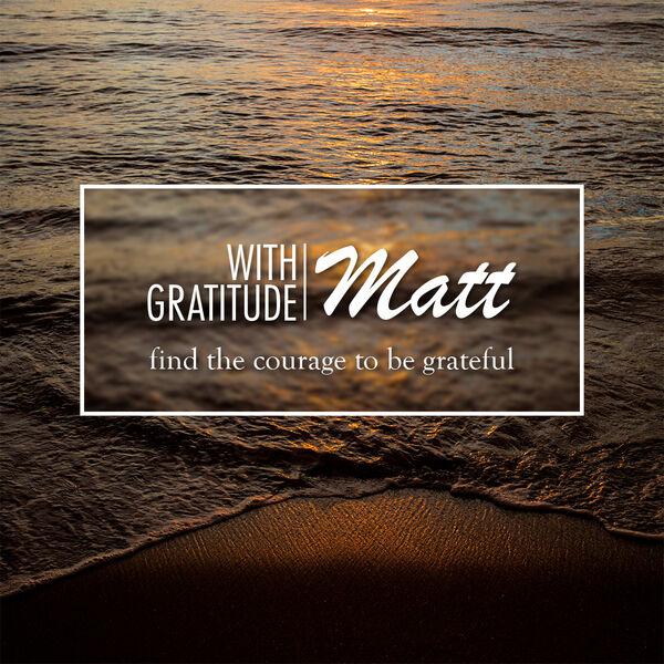 With Gratitude, Matt Podcast Artwork Image