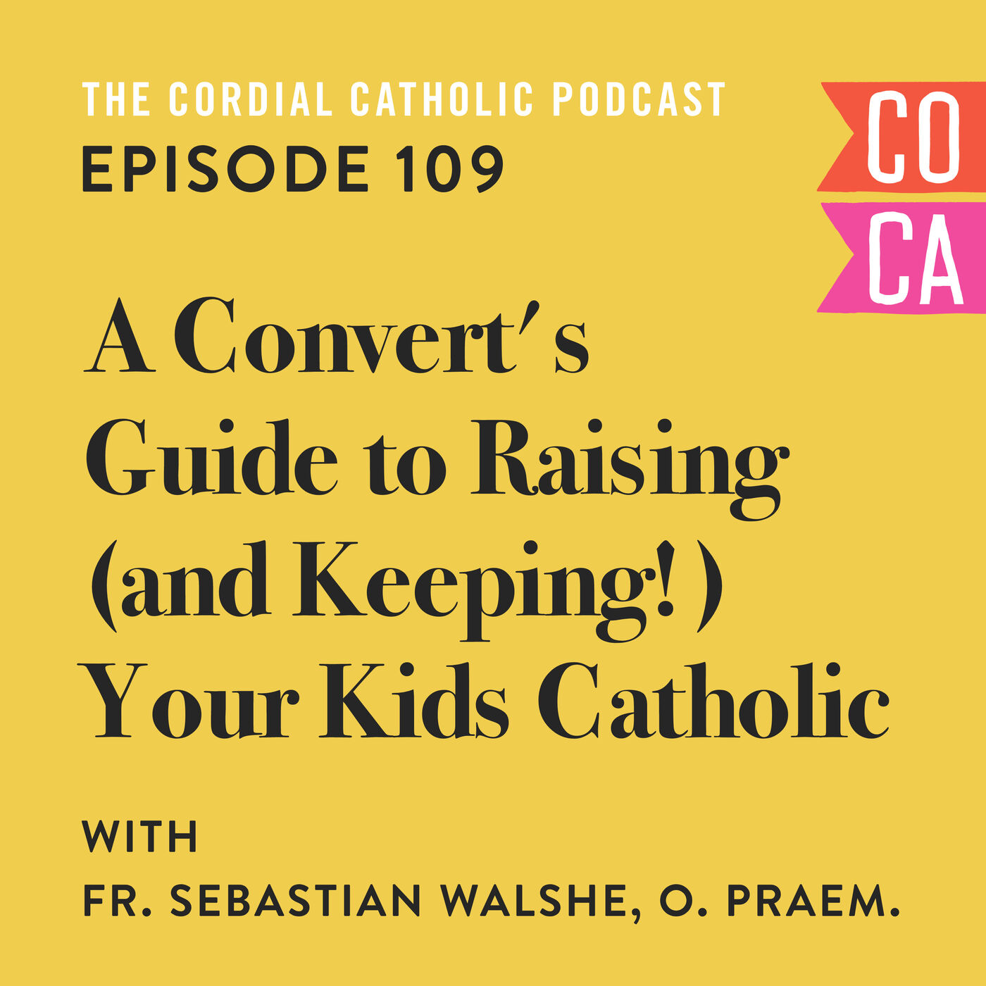 109: A Convert's Guide to Raising (and Keeping!) Your Kids Catholic (w/ Father Sebastian Walshe)