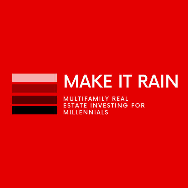Make It Rain: Multifamily Real Estate Investing for Millennials Podcast Artwork Image