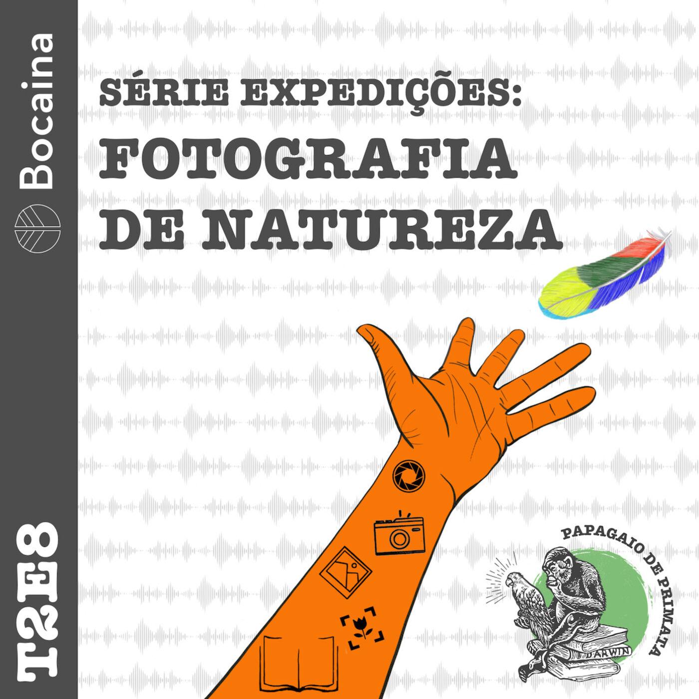 #18 - T2E8 - Série Expedições: Fotografia de Natureza