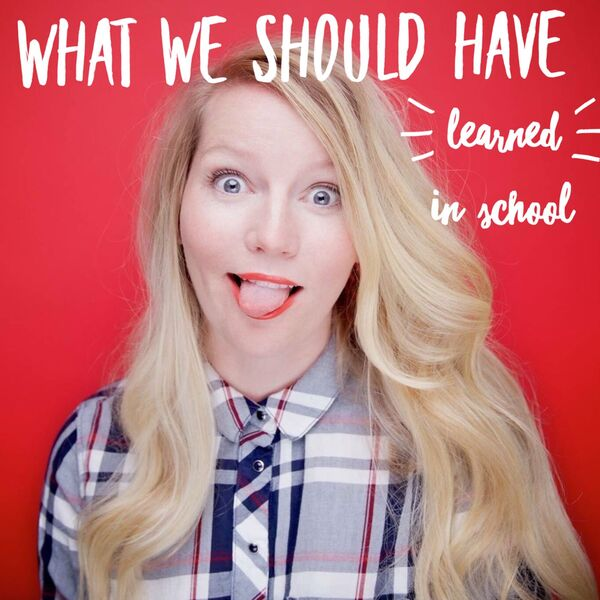 What We Should Have Learned in School with Amy Leo  Podcast Artwork Image
