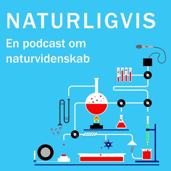 NATURLIGVIS - historiefortællinger om naturvidenskab og teknologi Podcast Artwork Image