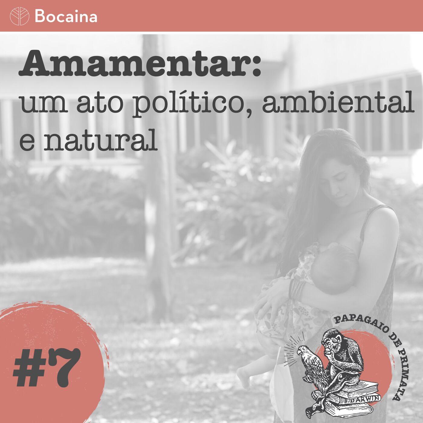 #7 - Amamentar: um ato político, ambiental e natural