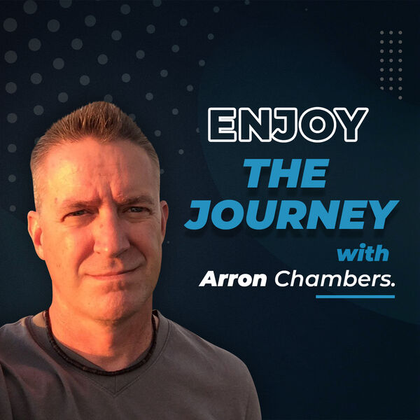 Enjoy the Journey with Arron Chambers Podcast Artwork Image
