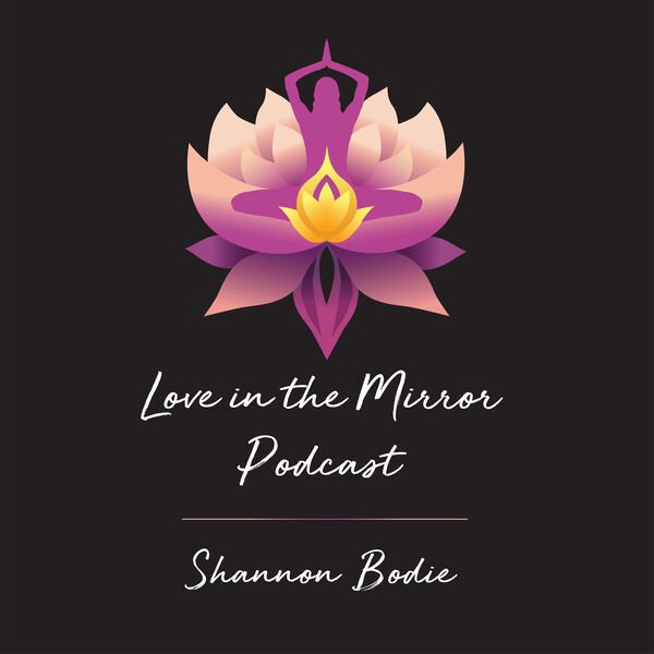 Love in the Mirror Podcast with Shannon Bodie (Arnett) NBC-HWC Podcast Artwork Image