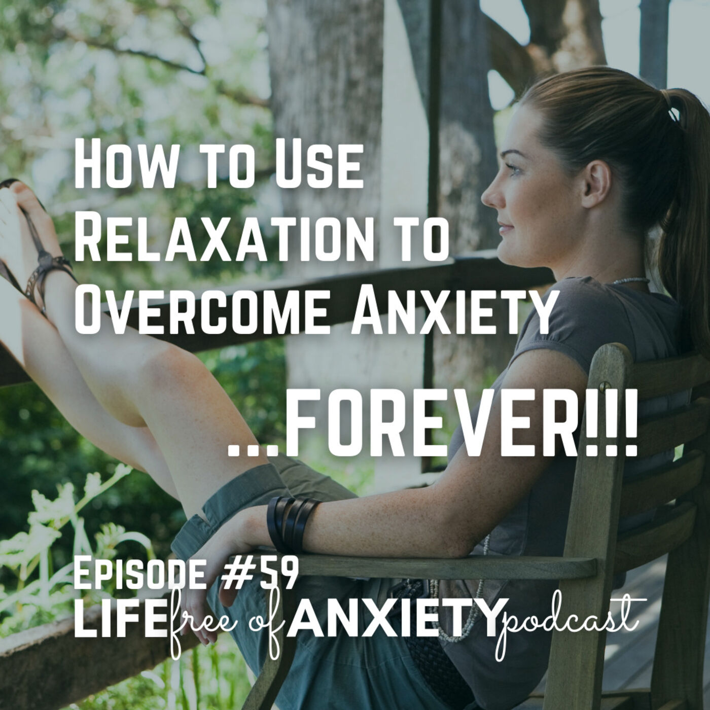 E059 - How to Use RELAXATION to Overcome Anxiety FOREVER!