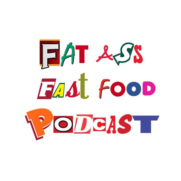 The Fat Ass Fast Food Podcast Podcast Artwork Image