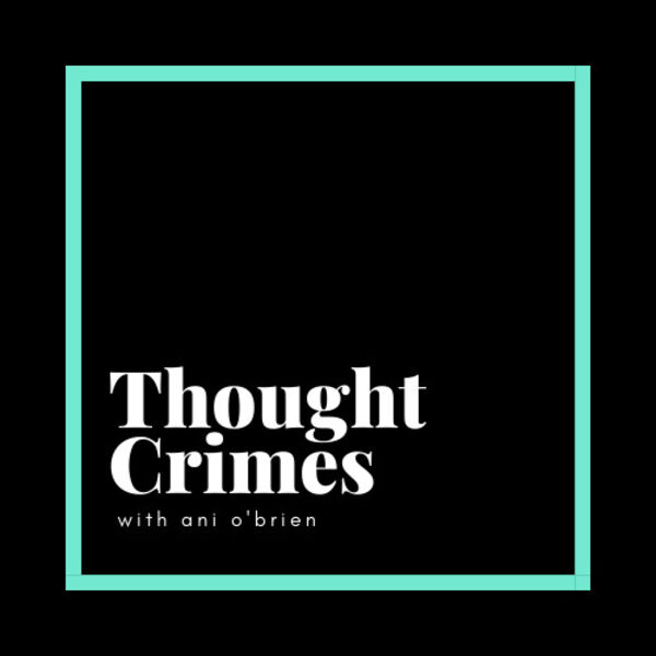 Thought Crimes with Ani O'Brien Podcast Artwork Image