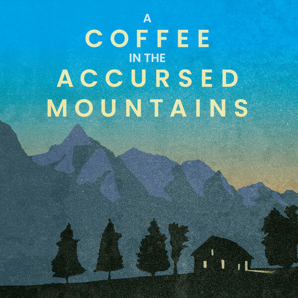 A Coffee in the Accursed Mountains Podcast Artwork Image