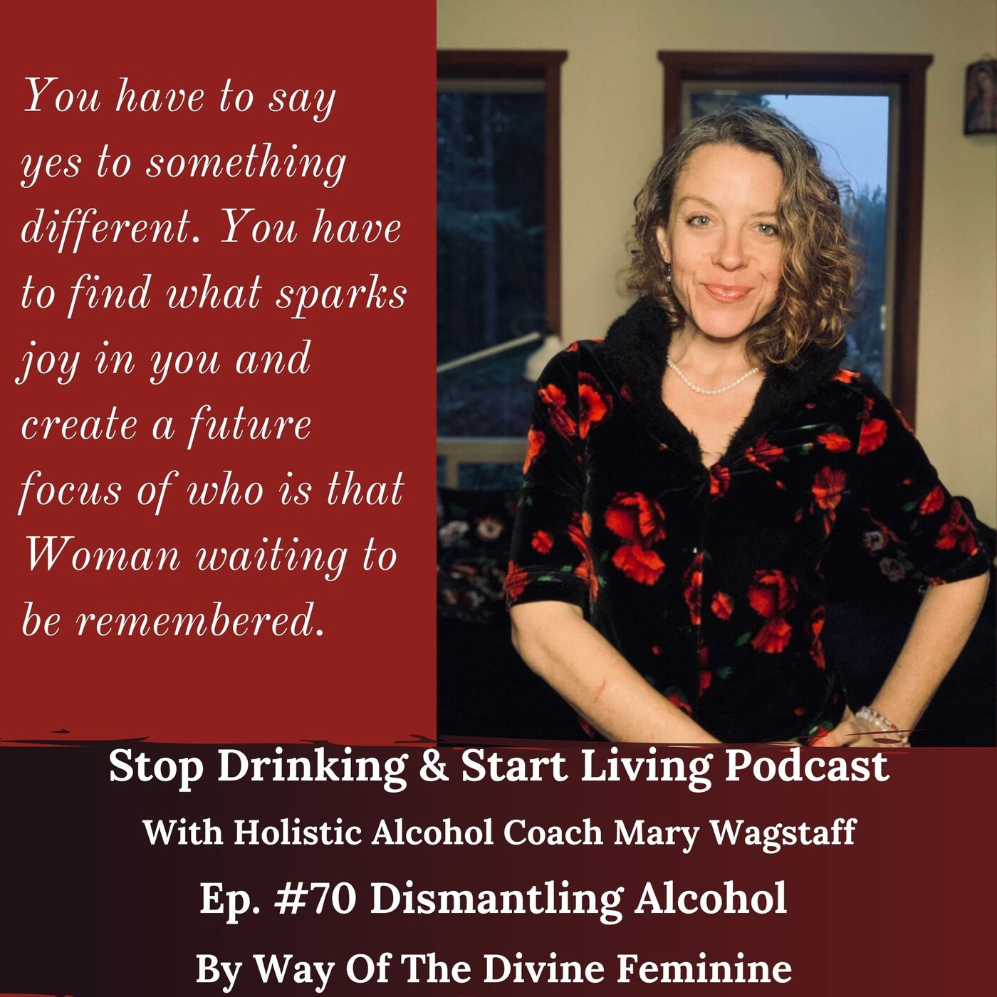 Ep. #70 Dismantling Alcohol By Way Of The Divine Feminine