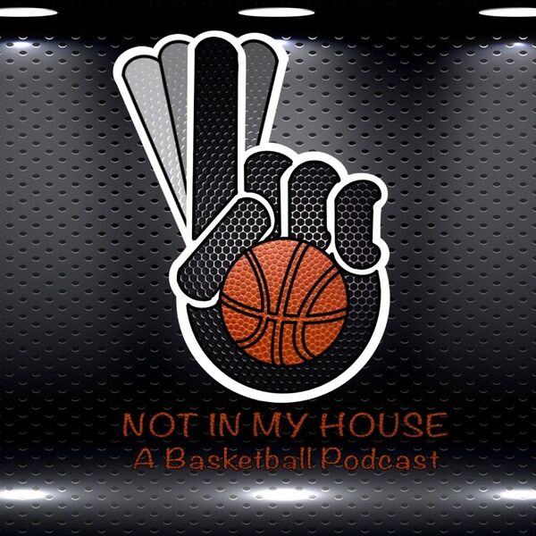 Not In My House (A Basketball Podcast) Podcast Artwork Image
