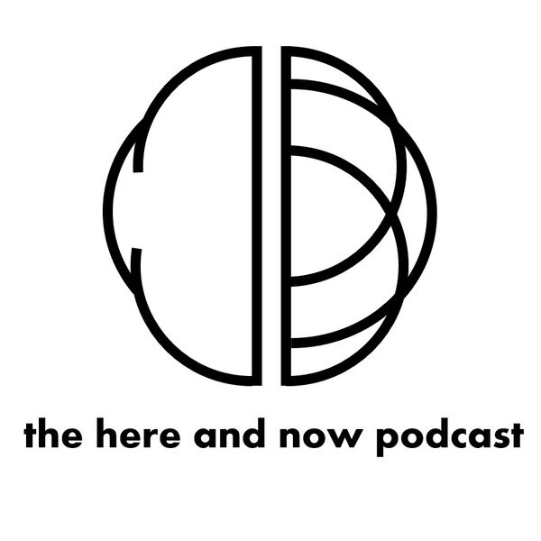 The Here and Now Podcast Podcast Artwork Image