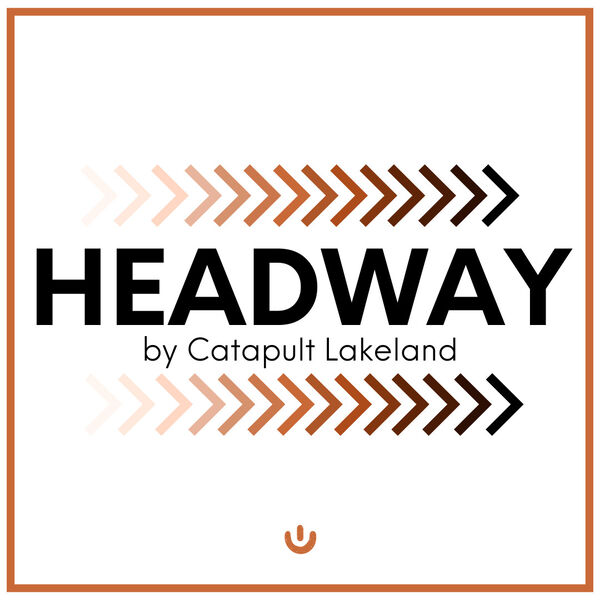 Headway by Catapult Lakeland Podcast Artwork Image