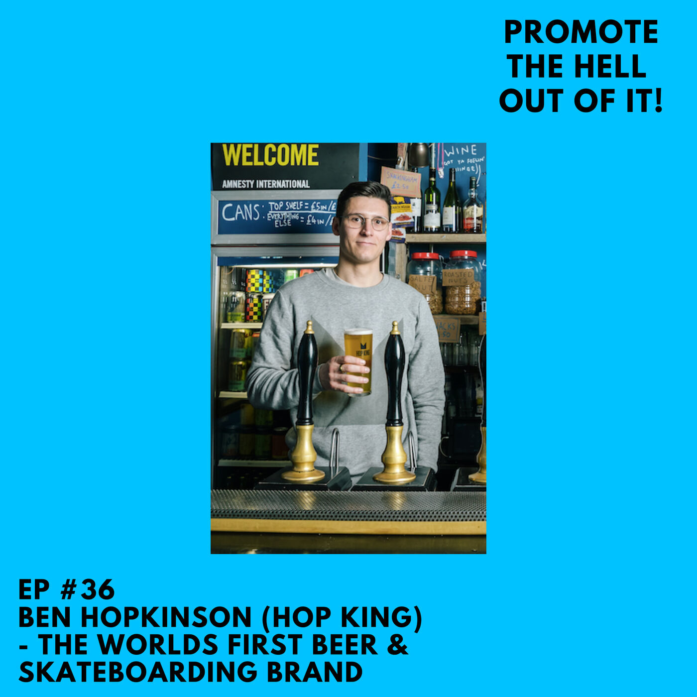 Ben Hopkinson (Hop King) - The Worlds First Beer & Skateboarding Brand!