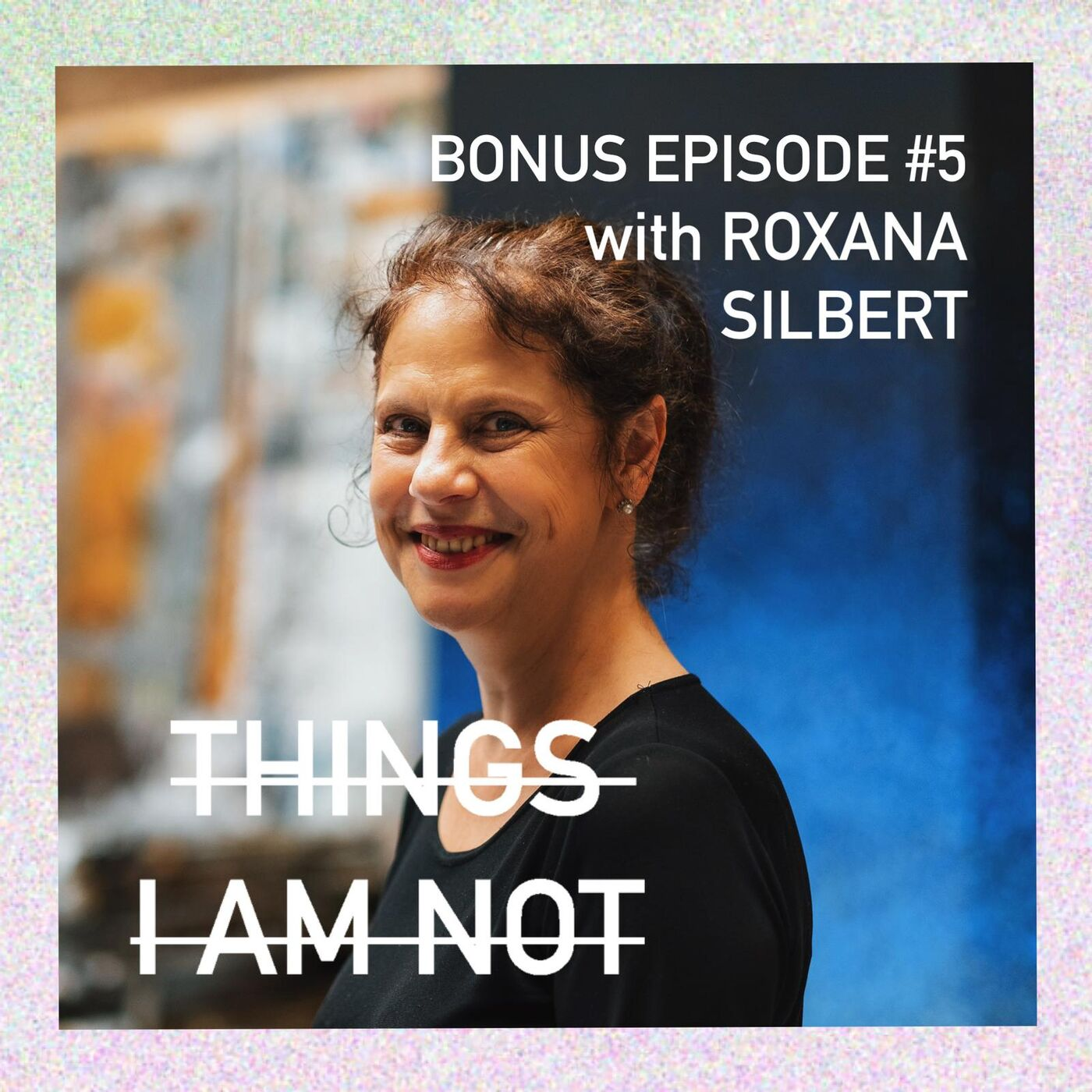 Bonus Episode 05: Theatre and migrations - A conversation with Roxana Silbert