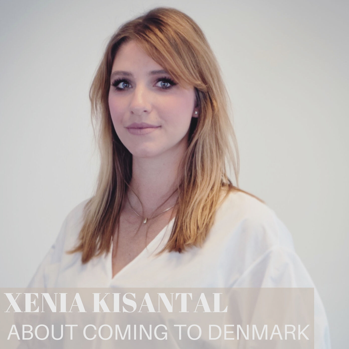Girl Talk with Xenia Kisantal about Coming to Denmark