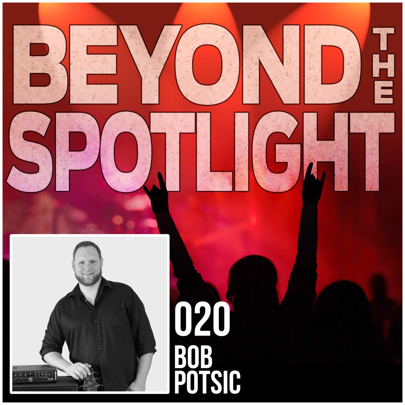 Ep. 020: Bob Potsic - Singer/Musician