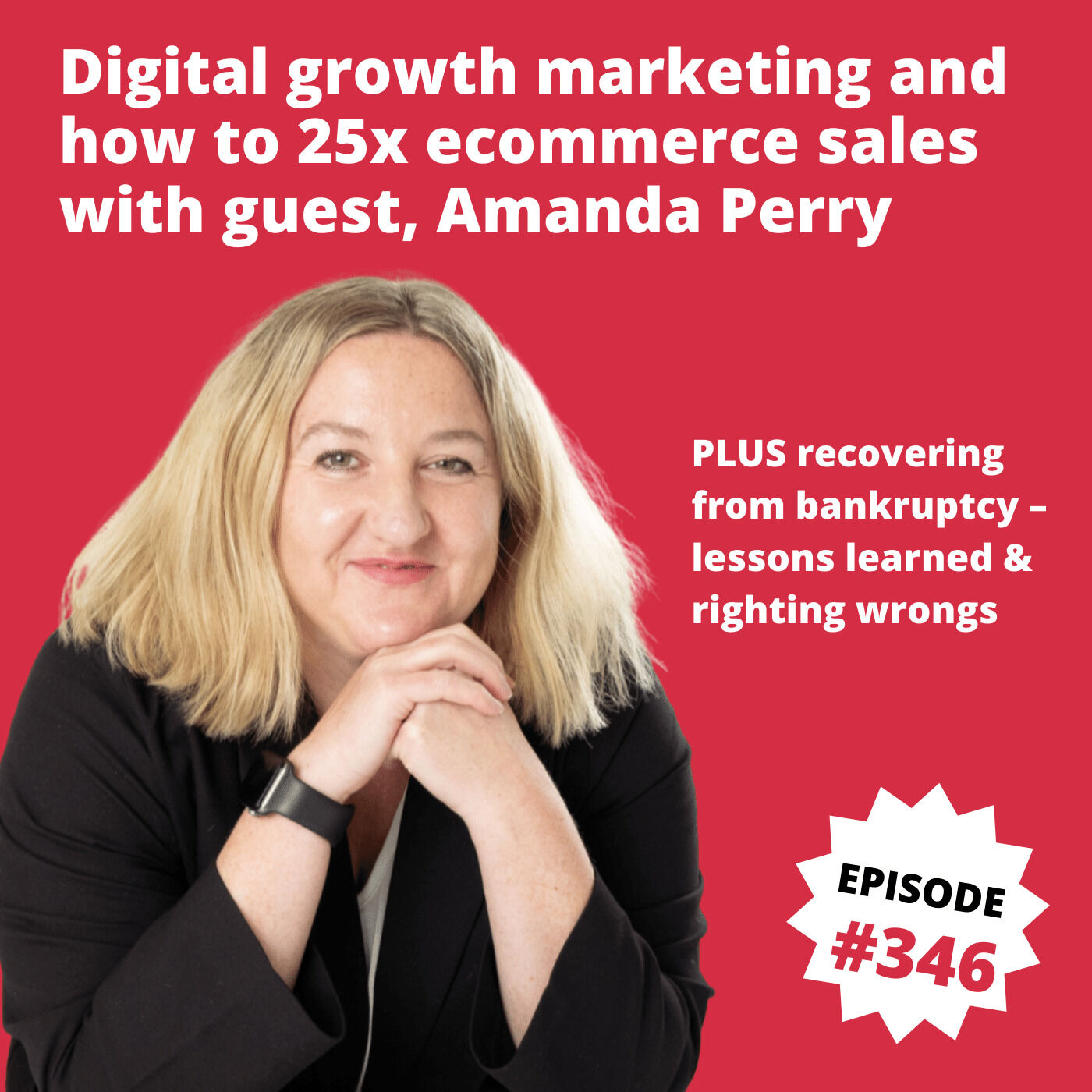 Digital growth marketing and how to 25x ecommerce sales with Amanda Perry