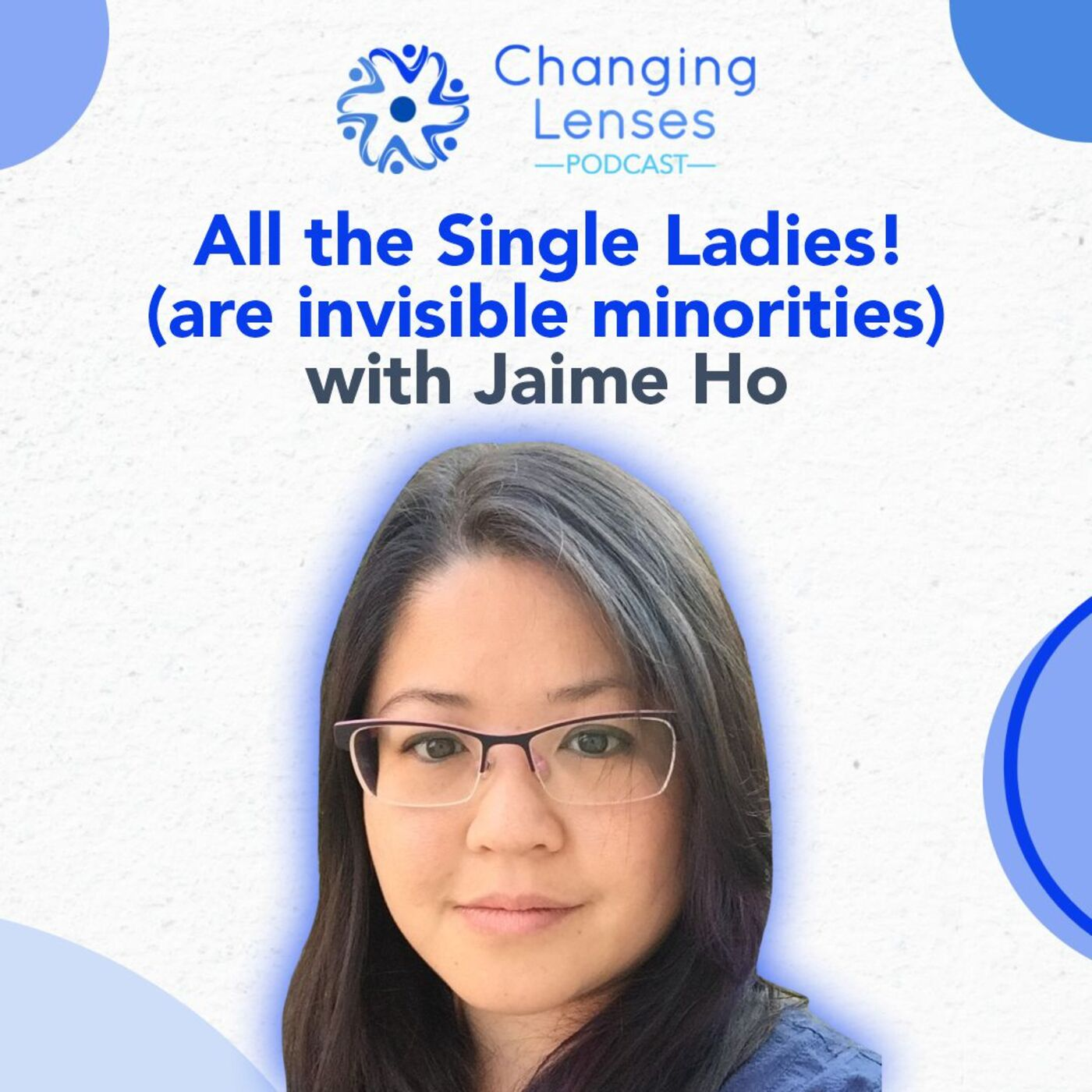 Ep20: All the Single Ladies (are invisible minorities), with Jaime Ho