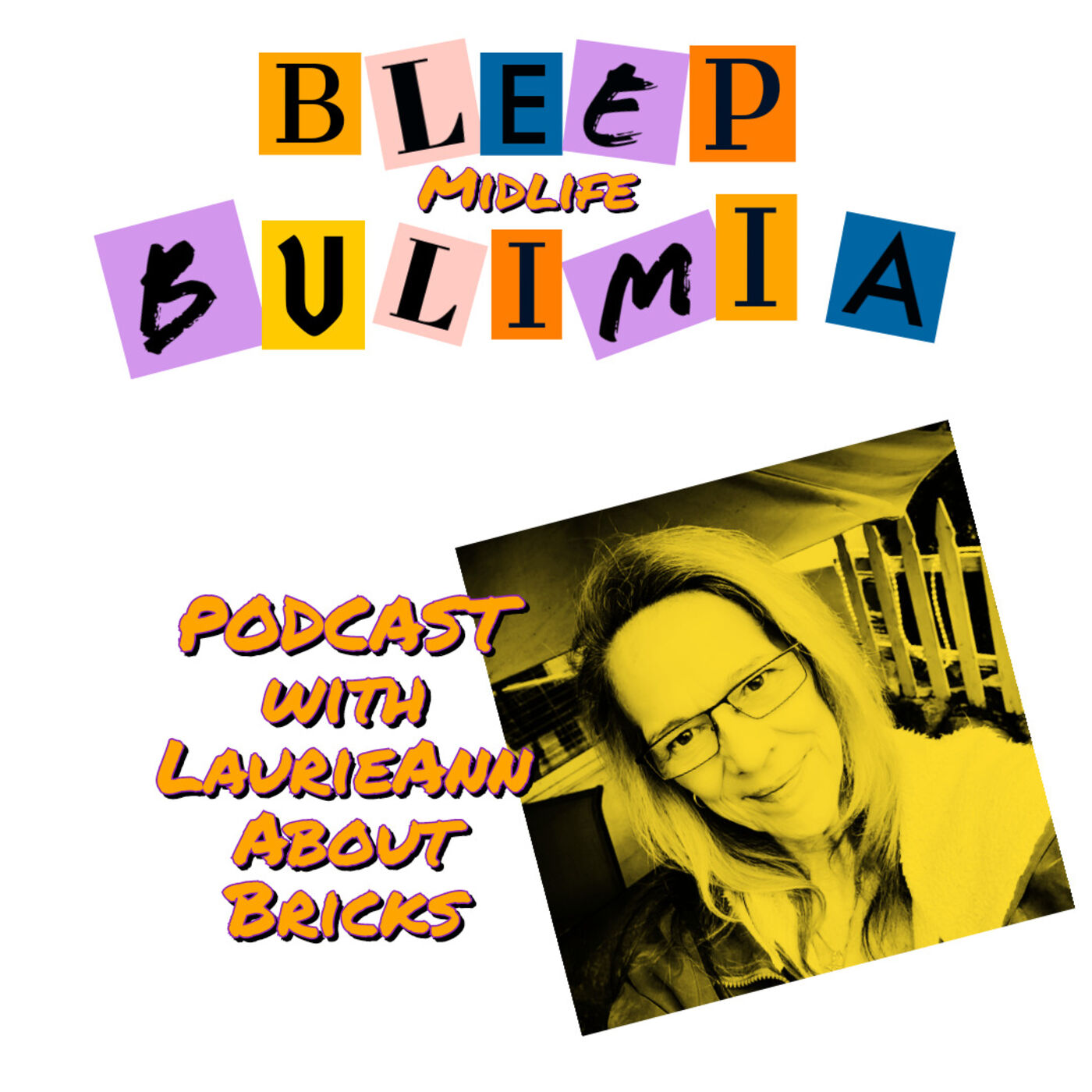 Bleep Bulimia Episode 38 with Host LaurieAnn About Bricks