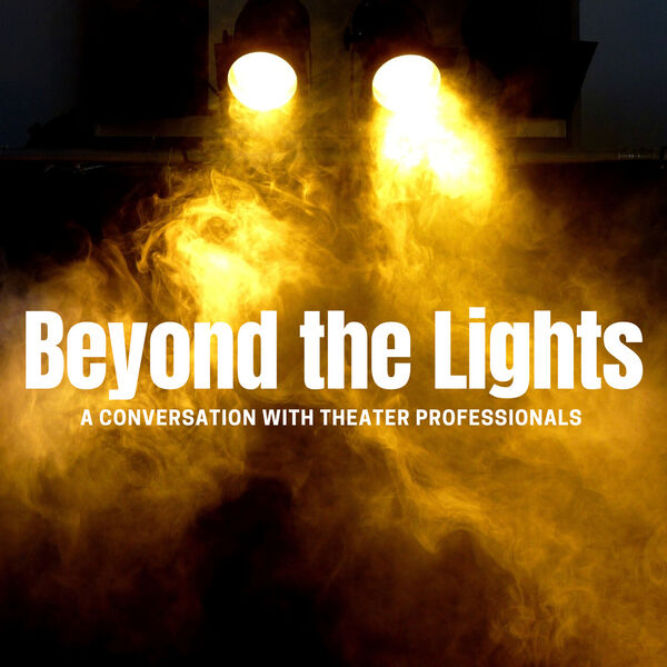 Beyond the Lights: A Conversation with Theater Professionals Podcast Artwork Image