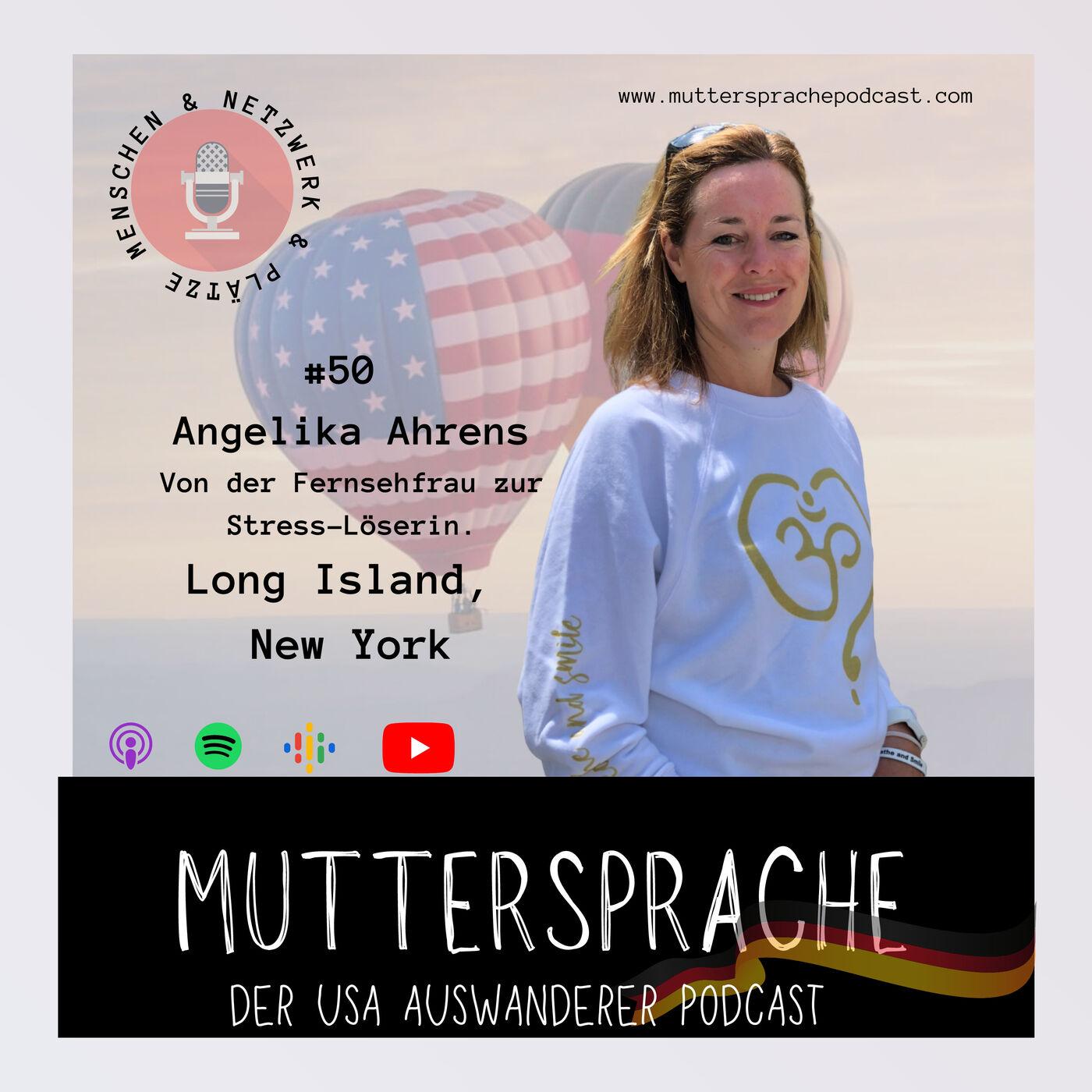 Folge 50: Von der Fernsehfrau zur Stress-Löserin - ANGELIKA AHRENS, Long Island New York
