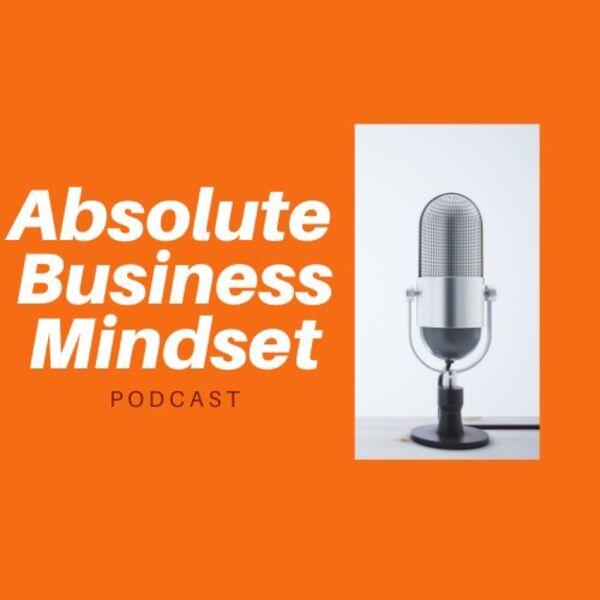 Absolute Business Mindset Podcast Artwork Image