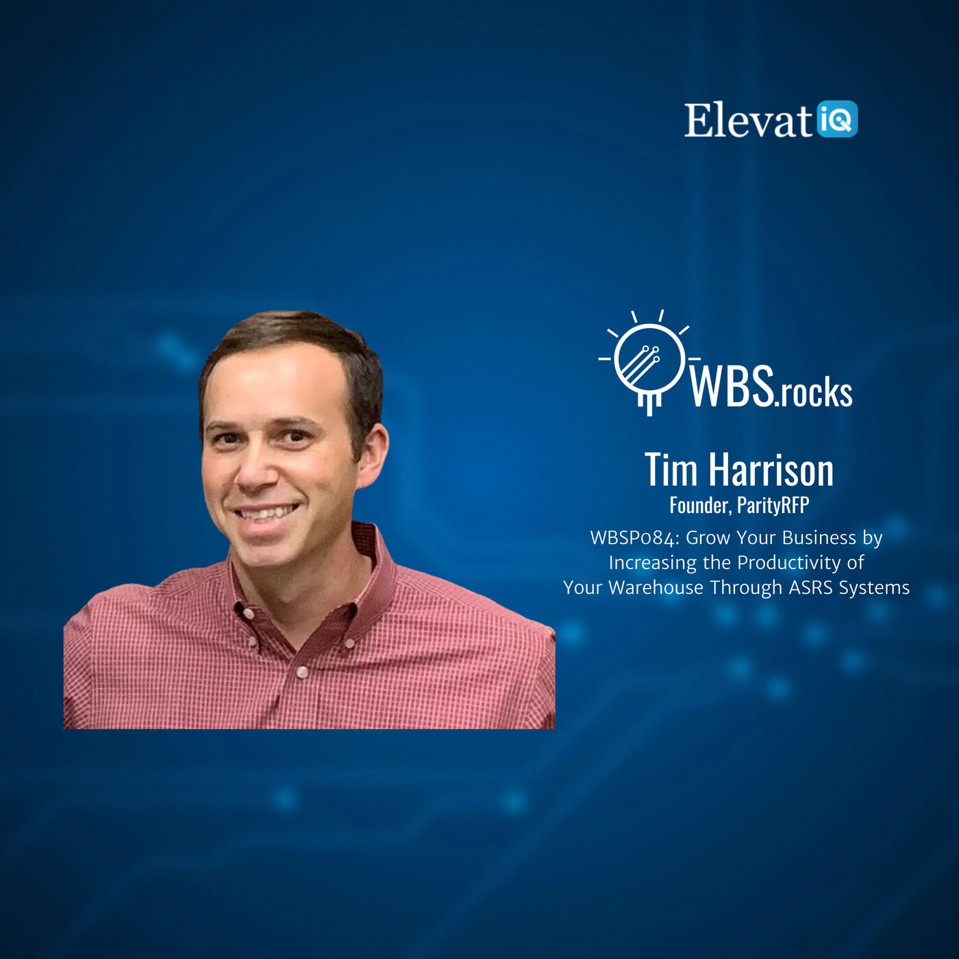 WBSP084: Grow Your Business by Increasing the Productivity of Your Warehouse Through ASRS Systems w/ Tim Harrison