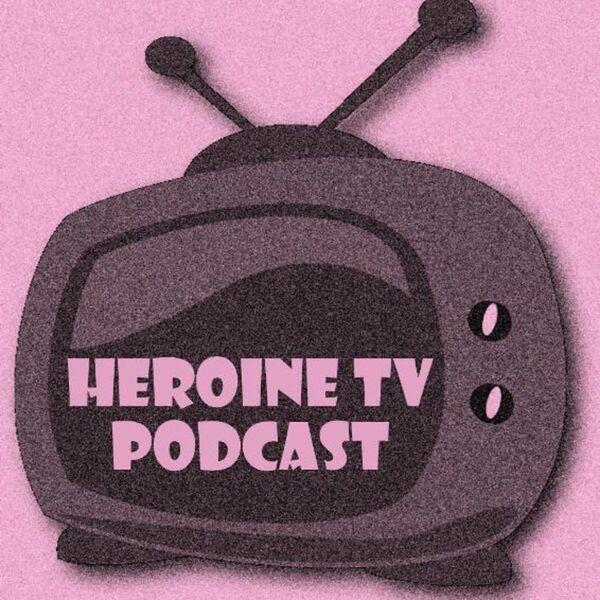 Heroine TV Podcast Podcast Artwork Image