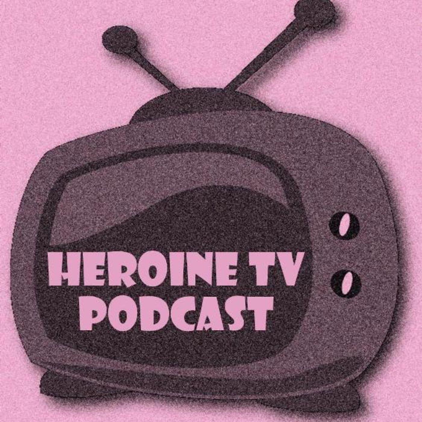 Heroine TV Podcast