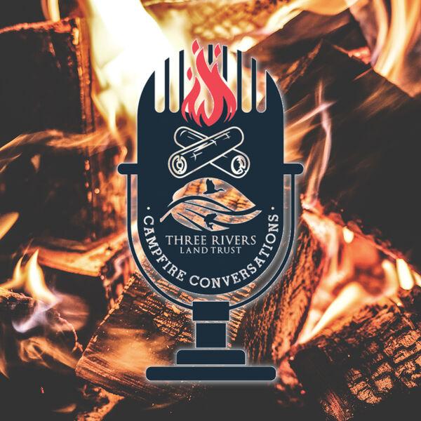 Three Rivers Land Trust Campfire Conversations Podcast Artwork Image