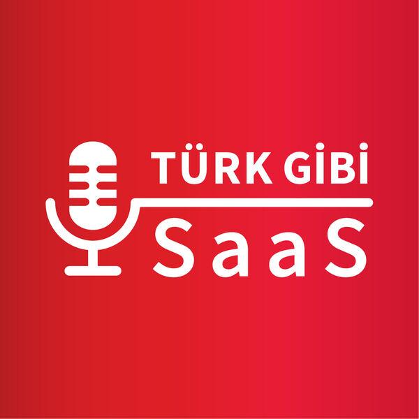 Türk Gibi SaaS Yapmak Podcast Artwork Image