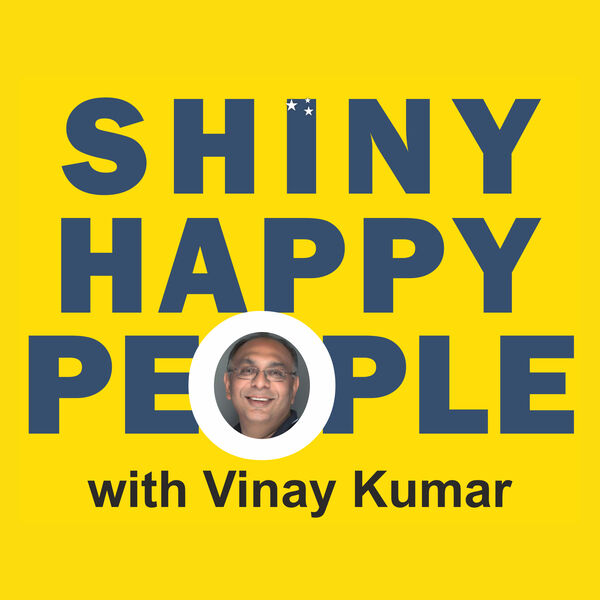 SHINY HAPPY PEOPLE with Vinay Kumar  Podcast Artwork Image