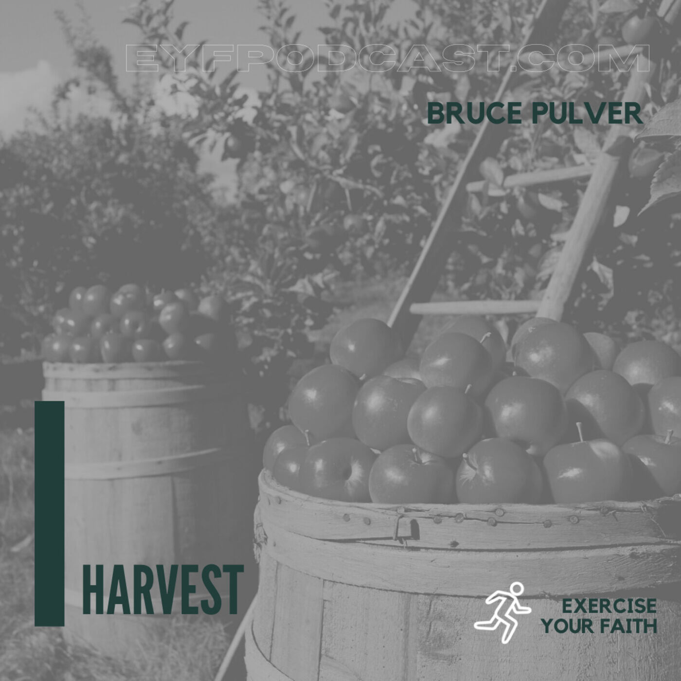 EYFPodcast- Exercise Your Faith by Praising God for the Harvest with Bruce Pulver