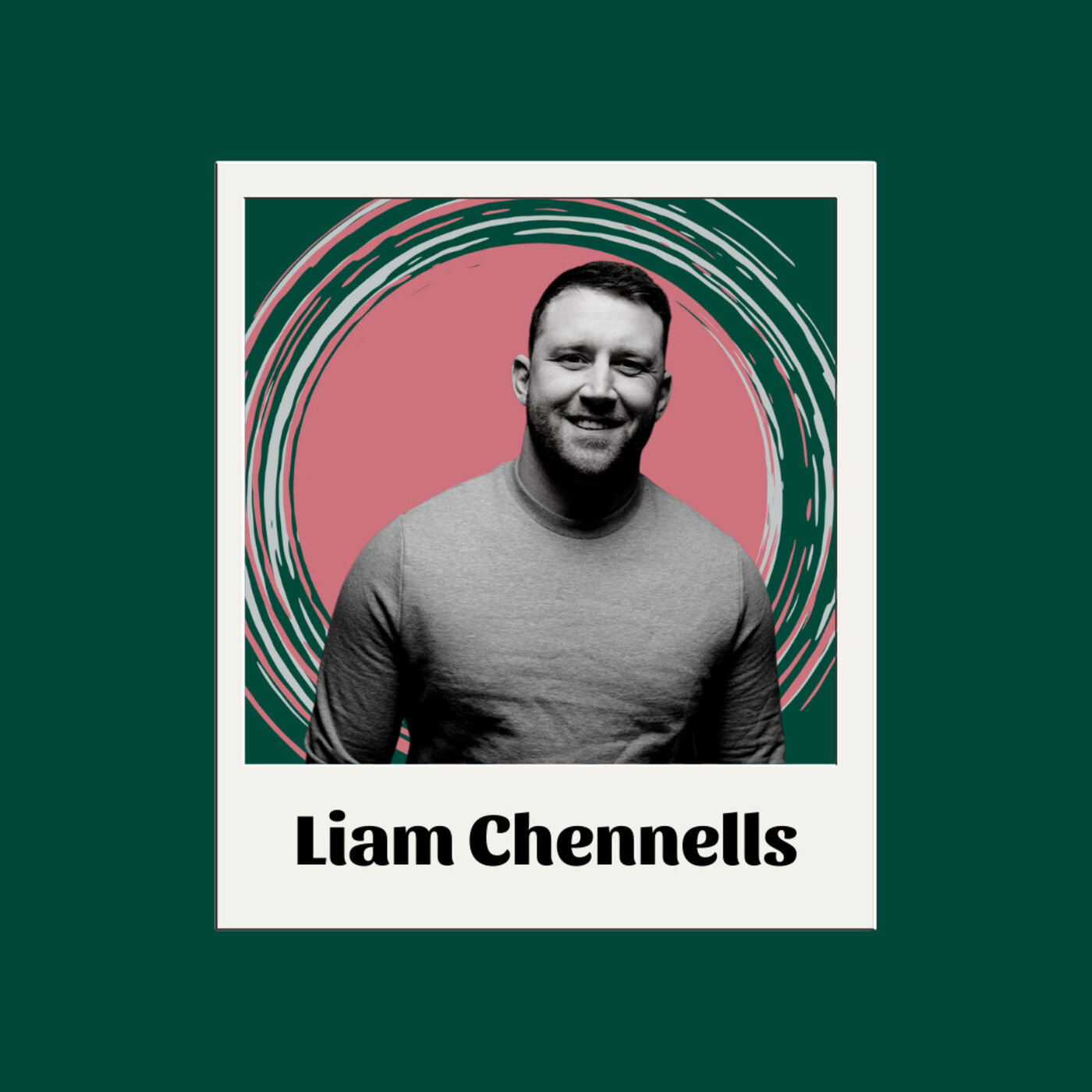 EP22 Liam Chennells - Working towards who you want to be
