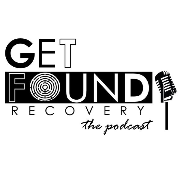 Get Found Recovery the Podcast  Podcast Artwork Image