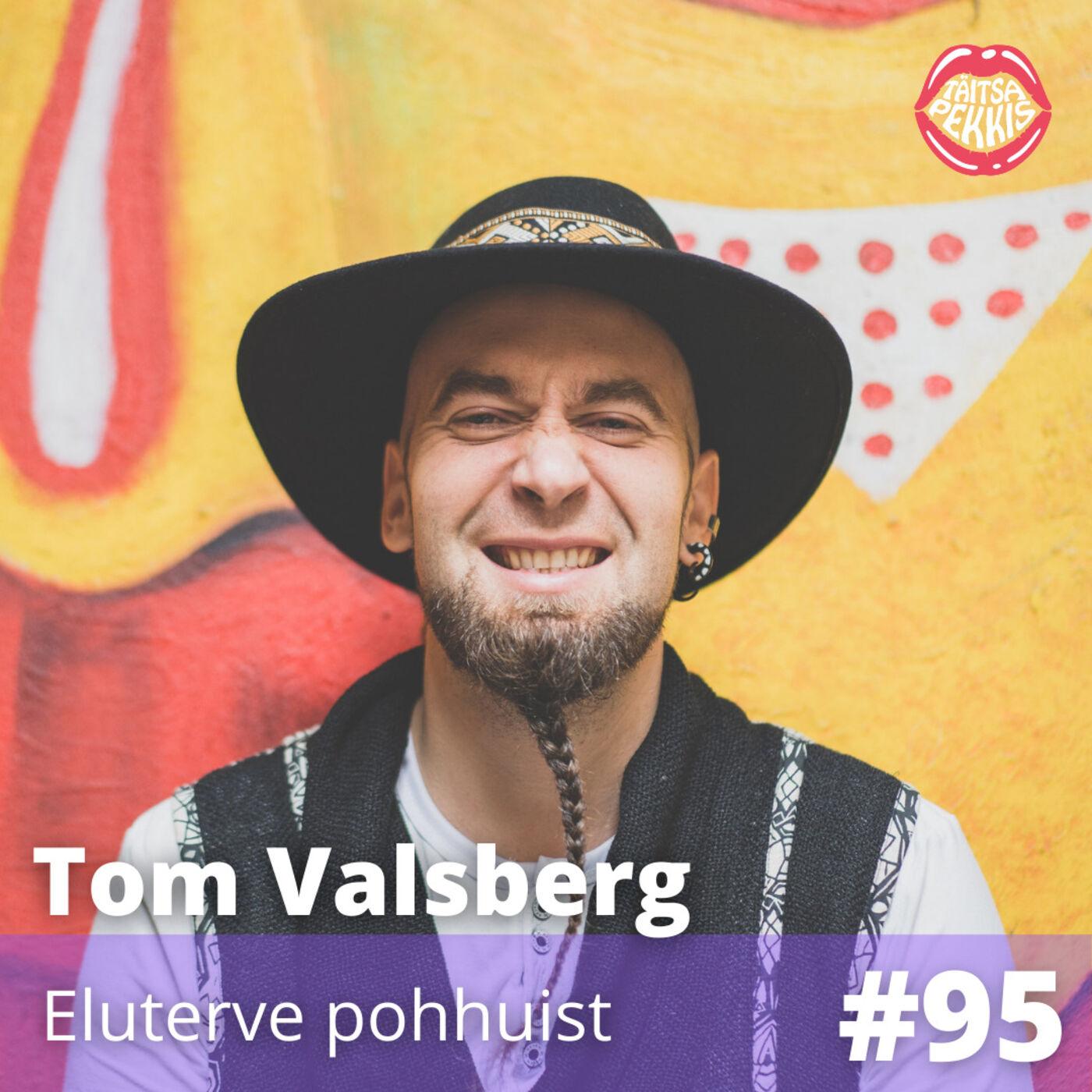 #95 - Tom Valsberg - Eluterve pohhuist