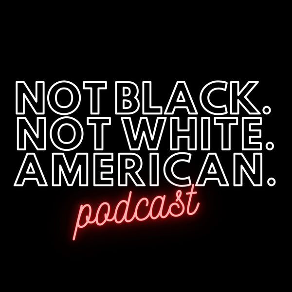 Not Black Not White American Podcast Podcast Artwork Image