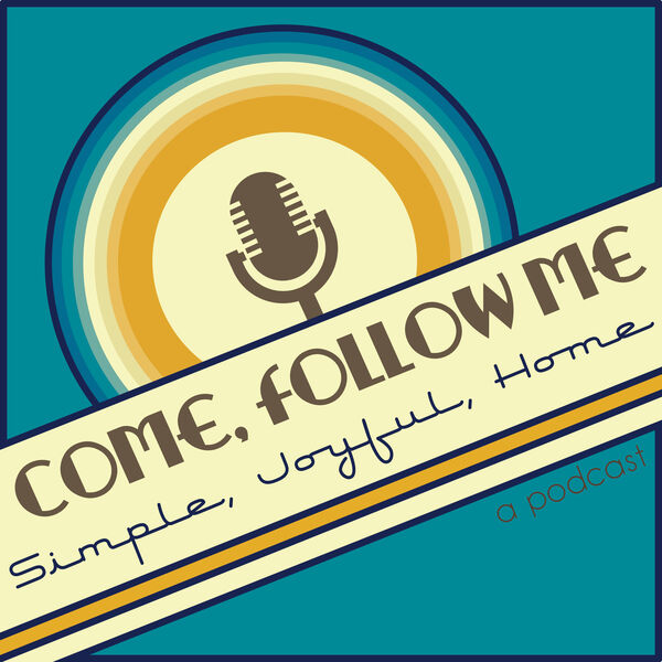 Come, Follow Me: Simple Joyful Home Podcast Artwork Image
