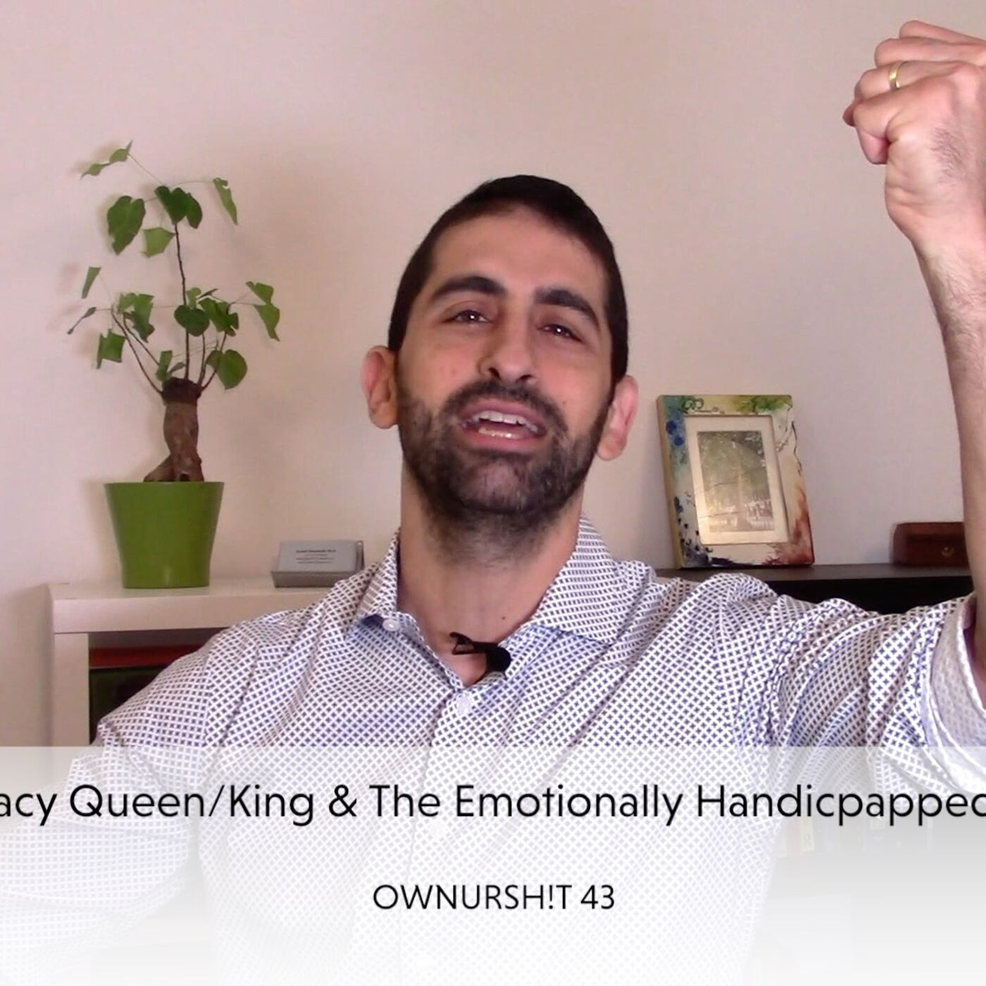 OWNURSH!T 43 - The Intimacy Queen/King and The Emotionally Handicapped dynamic
