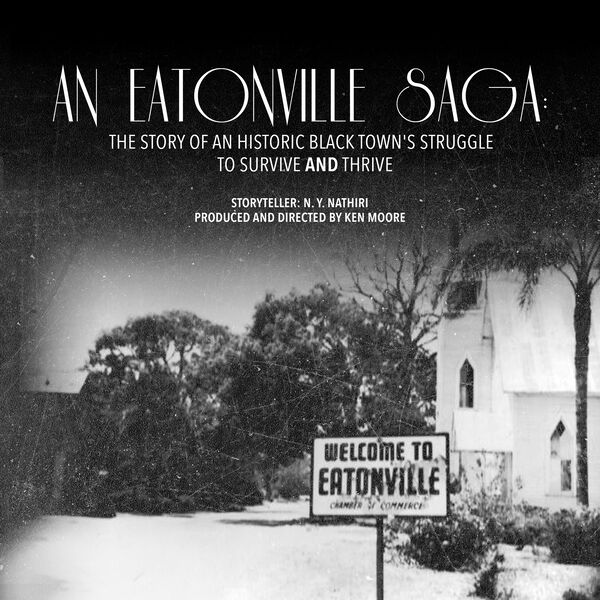An Eatonville Saga: The Story of an Historic Black Town's Struggle to Survive AND Thrive Podcast Artwork Image