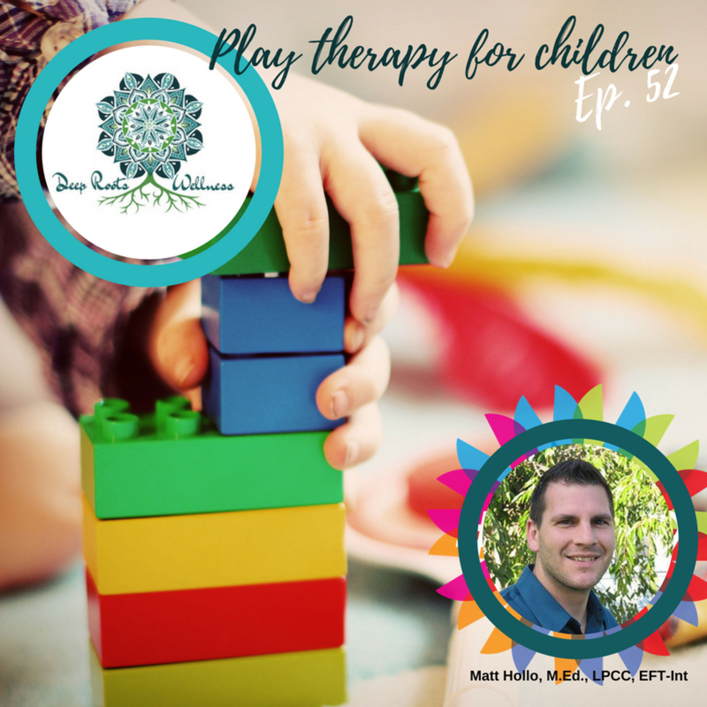 Is Play Therapy Right for Your Child? w/Matt Hollo, Ep. 52