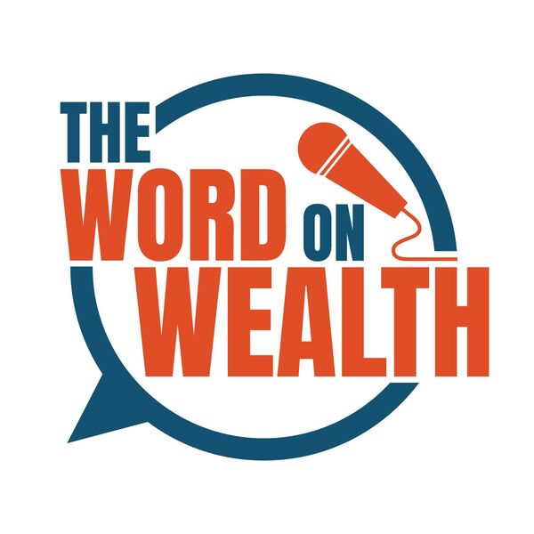 The Word On Wealth Podcast Artwork Image