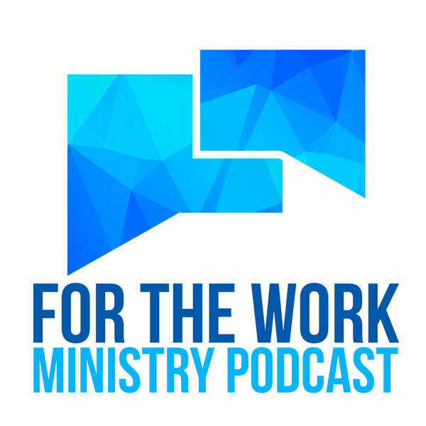 For The Work Ministry Podcast Podcast Artwork Image