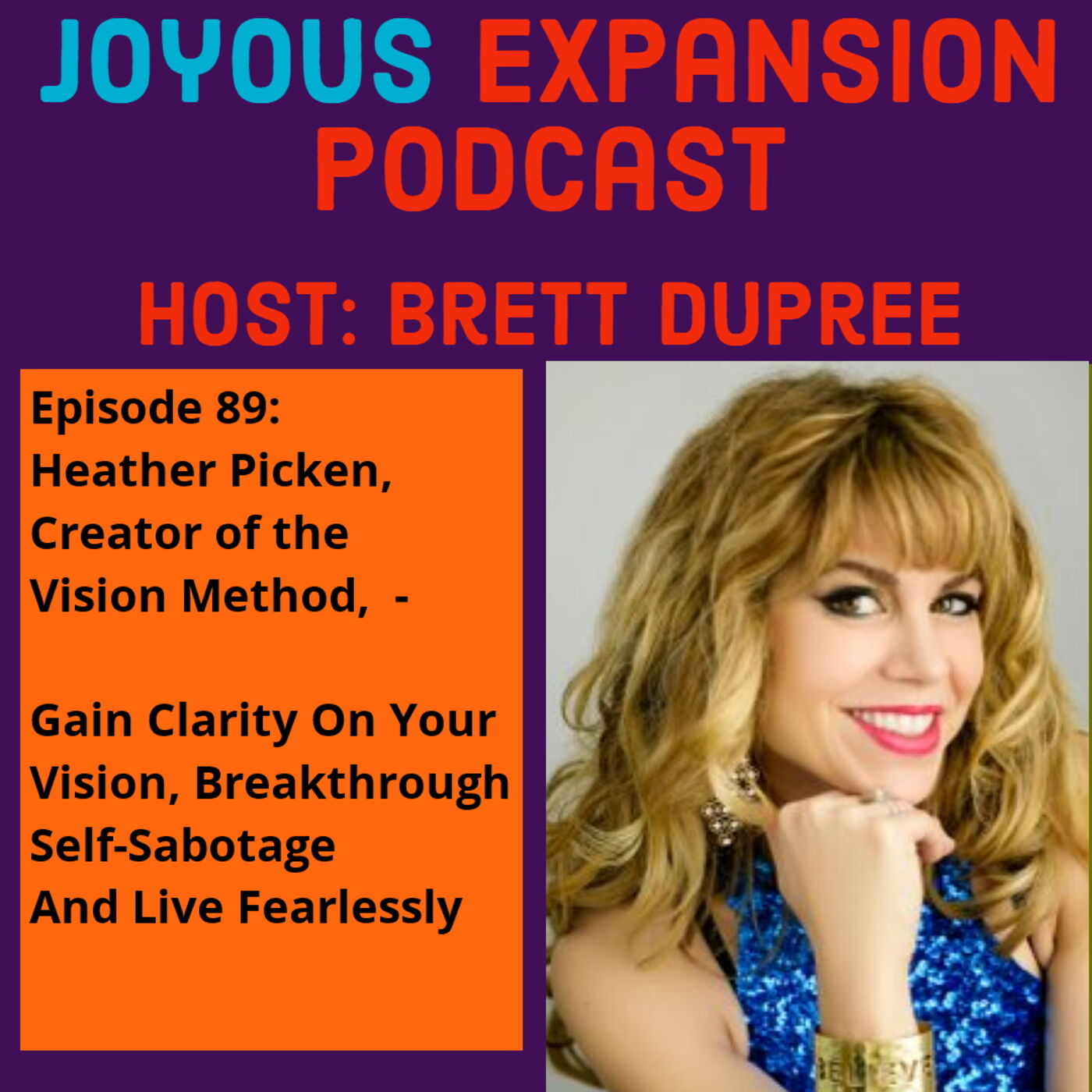 Joyous Expansion #89 - Heather Picken - Gain Clarity on Your Vision, Breakthrough Self-Sabotage  And Live Fearlessly