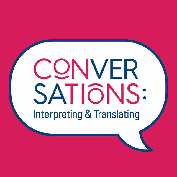 Conversations: Interpreting and Translating's Podcast Podcast Artwork Image