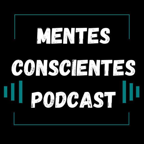 Mentes Conscientes Podcast Podcast Artwork Image
