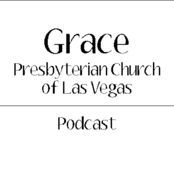 Grace Presbyterian Church of Las Vegas Worship Podcast Podcast Artwork Image